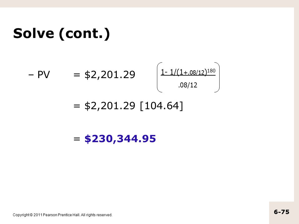 Solve (cont.) = $230,344.95 PV = $2,201.29 .08/12 = $2,201.29 [104.64]